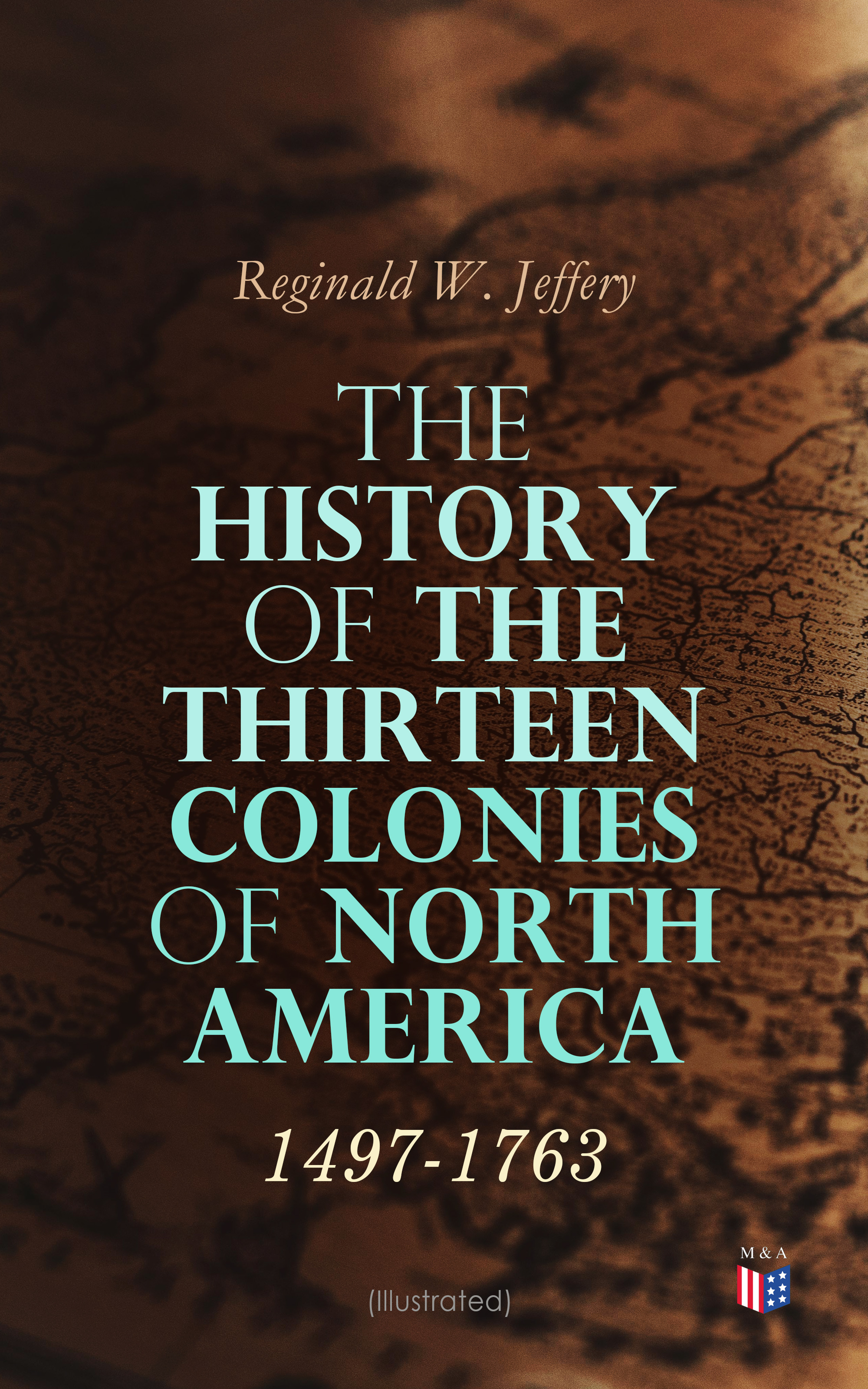 Reginald W. Jeffery The History of the Thirteen Colonies of North America: 1497-1763 (Illustrated) u s department of war the pension roll of 1835 in four volumes volume i the new england states connecticut maine massachusetts new hampshire rhode island vermont