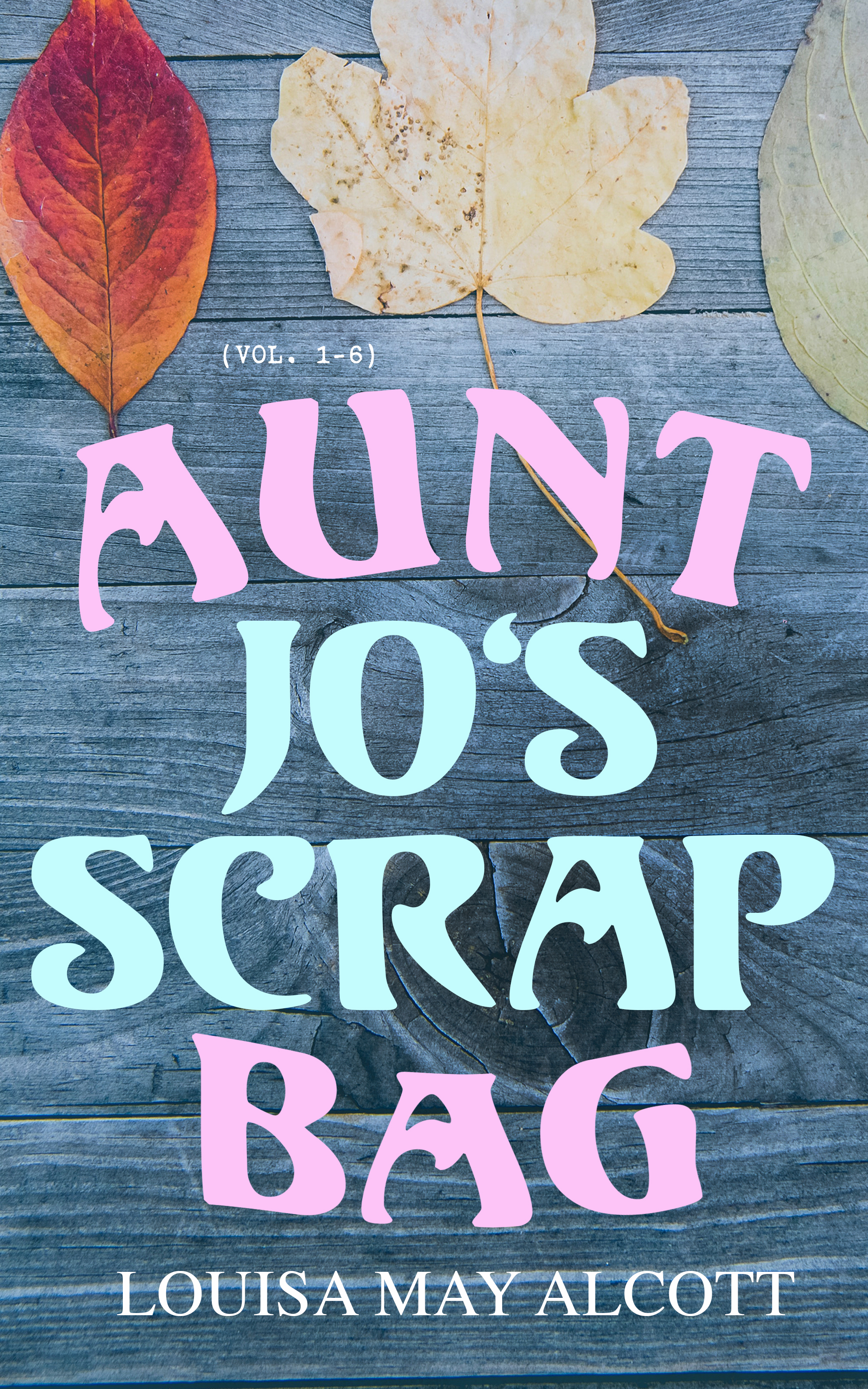 Louisa May Alcott Aunt Jo's Scrap Bag (Vol. 1-6) the world s best sailboats – volume 1