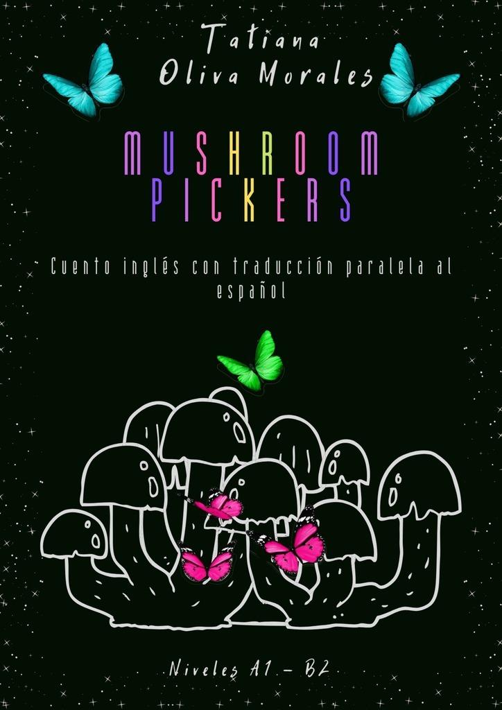 Tatiana Oliva Morales Mushroom pickers. Cuento inglés con traducción paralela al español. Niveles A1 – B2 недорого