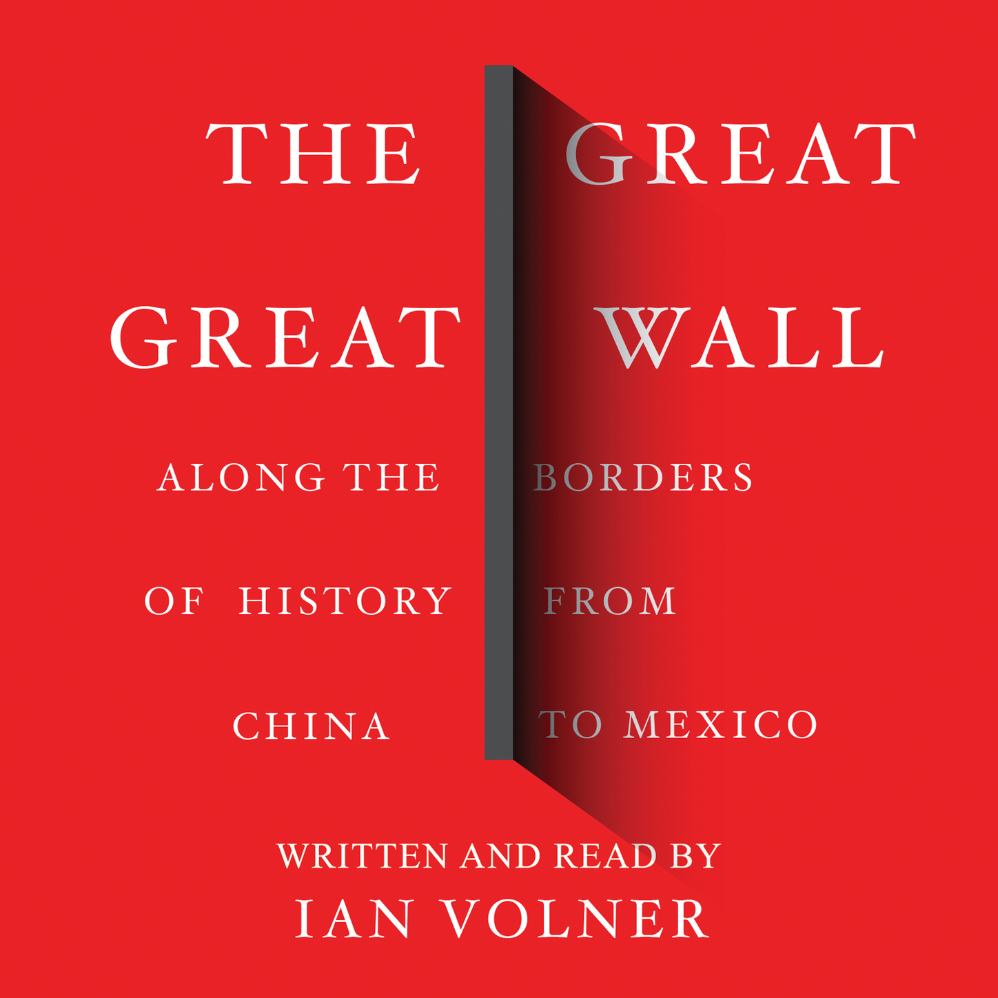 Ian Volner The Great Great Wall - Along the Borders of History from China to Mexico (Unabridged) along the way 4s