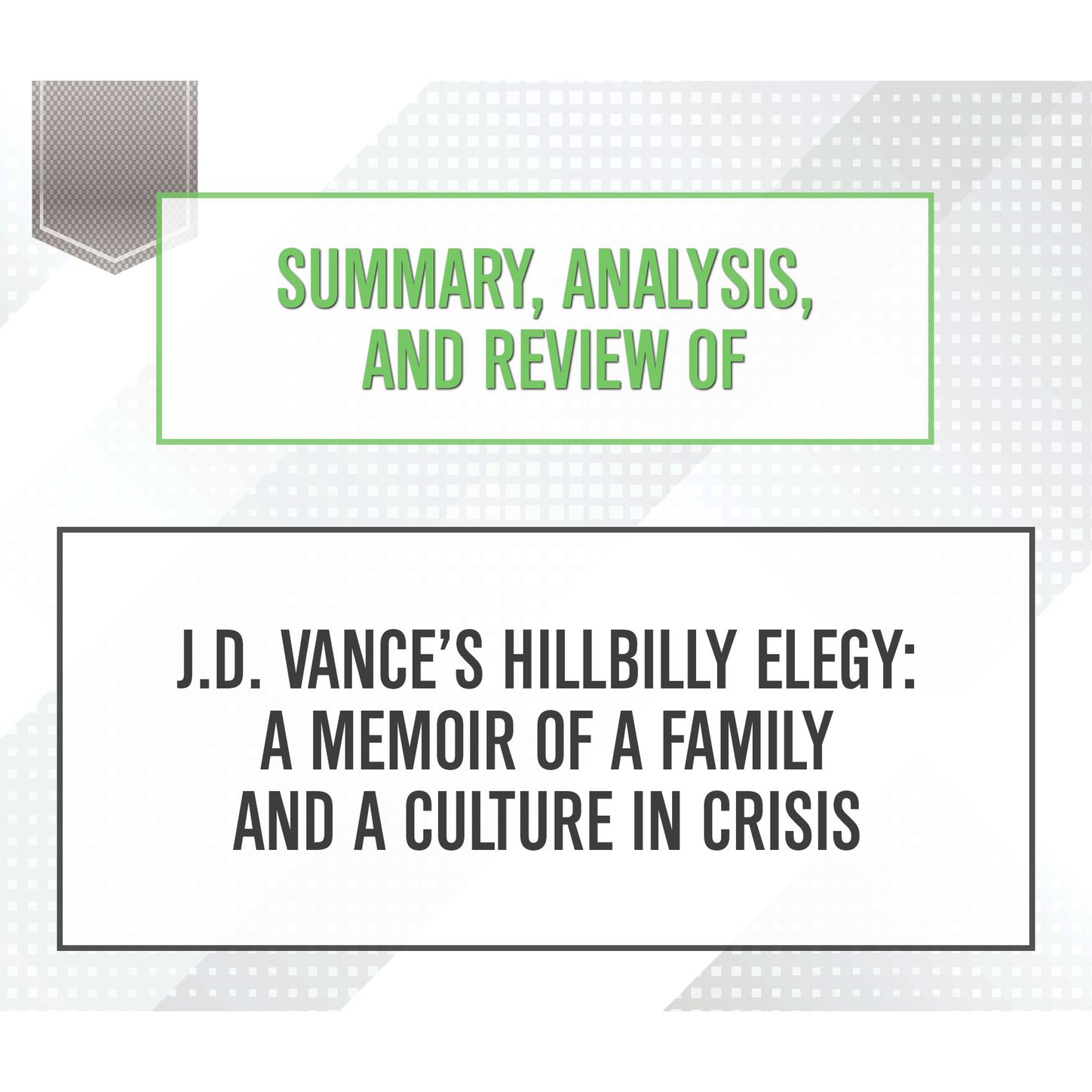 Start Publishing Notes Summary, Analysis, and Review of J.D. Vance's Hillbilly Elegy: A Memoir of a Family and a Culture in Crisis (Unabridged) judyth gregory smith myanmar a memoir of loss and recovery