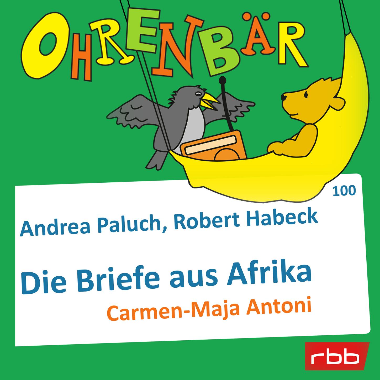 Andrea Ohrenbär - eine OHRENBÄR Geschichte, Folge 100: Briefe aus Afrika (Hörbuch mit Musik) alexander janiczek elisabeth riessbeck klaus jackle vaistism neue musik aus estland
