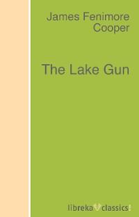Джеймс Фенимор Купер The Lake Gun cooper james fenimore the spy