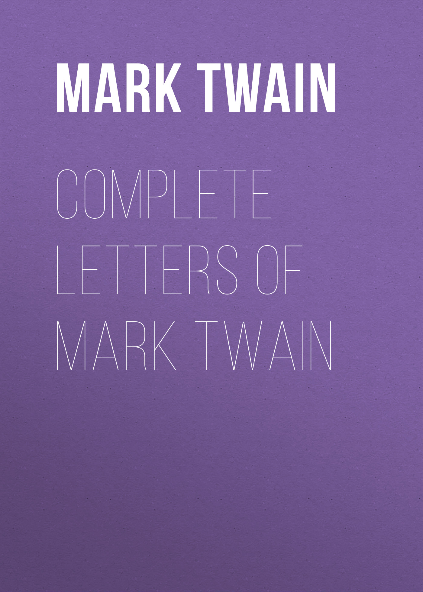 Марк Твен Complete Letters of Mark Twain the mark of the midnight manzanilla