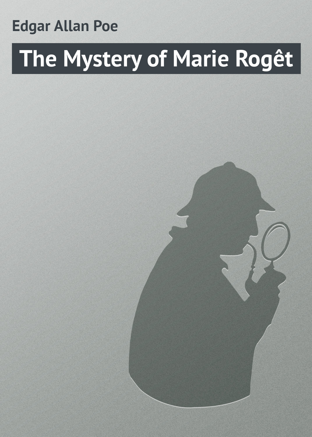 Эдгар Аллан По The Mystery of Marie Rogêt poe e a the mystery of marie roget