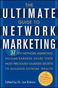 The Ultimate Guide to Network Marketing. 37 Top Network Marketing Income-Earners Share Their Most Preciously Guarded Secrets to Building Extreme Wealth