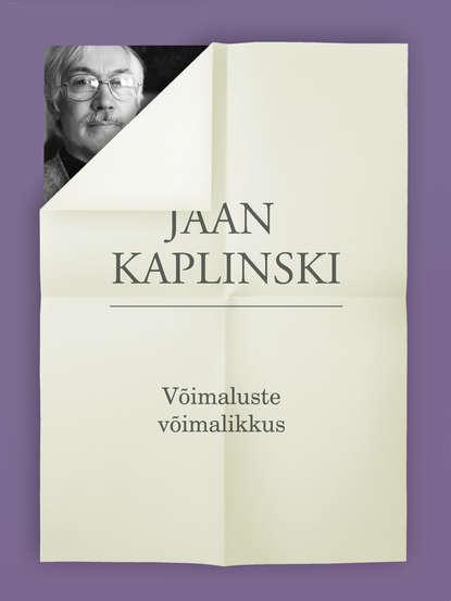 Jaan Kaplinski — V?imaluste v?imalikkus