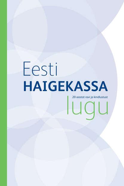 Grupi autorid Eesti Haigekassa lugu. 20 aastat ravi ja kindlustust ravi kulkarni ureteric stenting