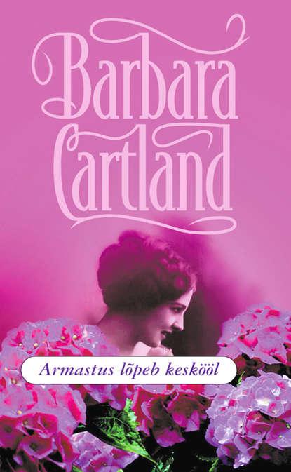 Barbara Cartland Armastus lõpeb keskööl