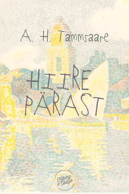 Anton Hansen Tammsaare Hiire pärast anton hansen tammsaare tõde ja õigus i