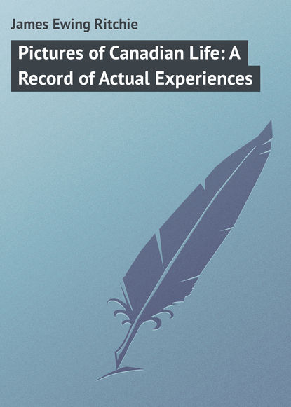 James Ewing Ritchie Pictures of Canadian Life: A Record of Actual Experiences the canadian record of science volume 3