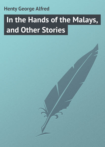 Henty George Alfred In the Hands of the Malays, and Other Stories douglas alfred bruce the placid pug and other rhymes