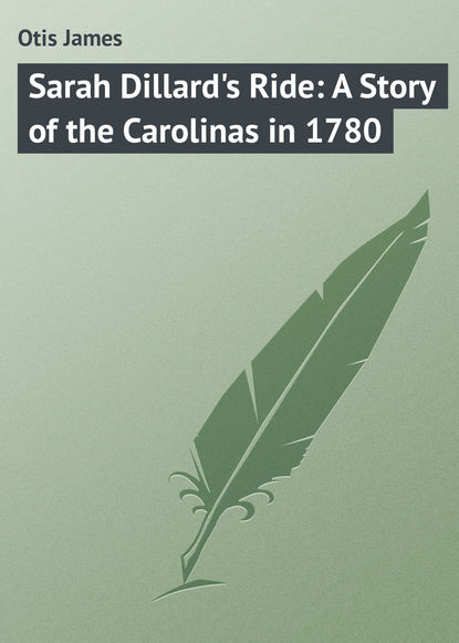 Фото - Otis James Sarah Dillard's Ride: A Story of the Carolinas in 1780 otis james the minute boys of boston