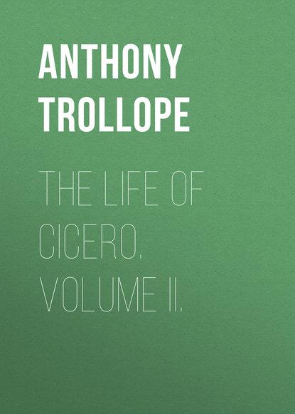 Фото - Trollope Anthony The Life of Cicero. Volume II. trollope anthony the macdermots of ballycloran
