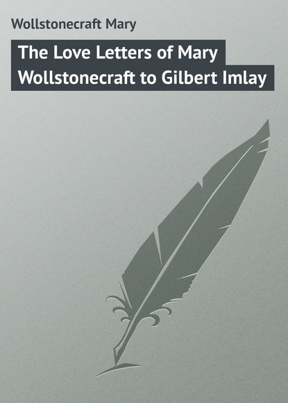 Фото - Wollstonecraft Mary The Love Letters of Mary Wollstonecraft to Gilbert Imlay mary wollstonecraft mary a fiction