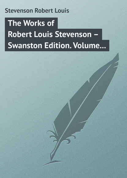 Роберт Льюис Стивенсон The Works of Robert Louis Stevenson – Swanston Edition. Volume 10 louis b stevenson louis b stevenson folge 1 die schatzinsel