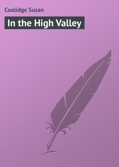 Фото - Coolidge Susan In the High Valley susan coolidge the collected works of susan coolidge 7 novels 35 short stories essays