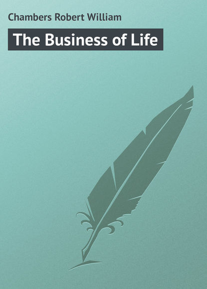 Chambers Robert William The Business of Life недорого