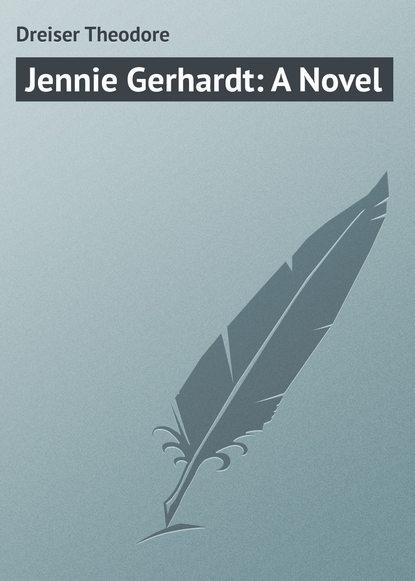 Теодор Драйзер Jennie Gerhardt: A Novel драйзер теодор титан нов оф