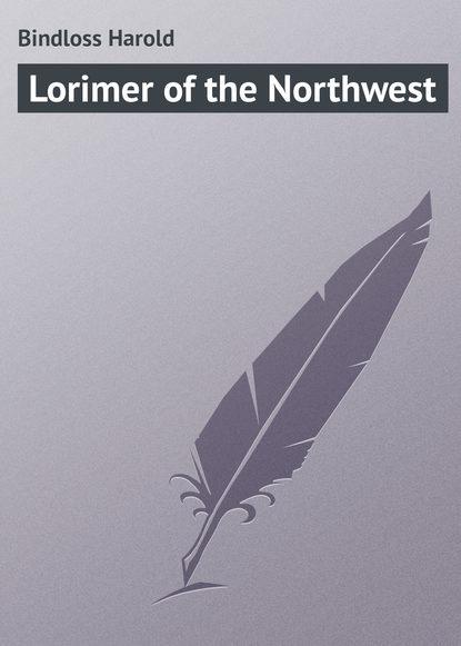 Bindloss Harold Lorimer of the Northwest недорого