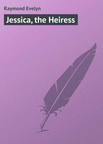 Raymond Evelyn Jessica, the Heiress raymond evelyn jessica the heiress