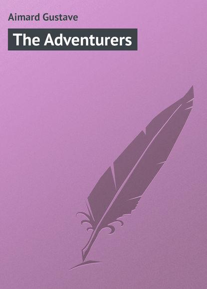 Gustave Aimard The Adventurers gustave aimard the frontiersmen