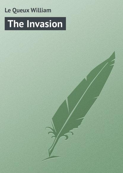Le Queux William The Invasion william le queux the invasion of 1910