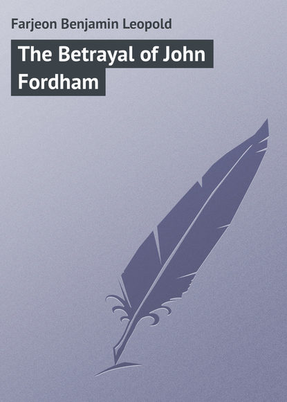 купить Farjeon Benjamin Leopold The Betrayal of John Fordham в интернет-магазине
