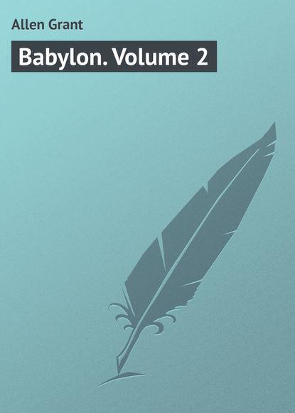 Allen Grant Babylon. Volume 2 allen grant babylon volume 2