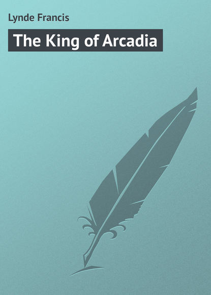 Lynde Francis The King of Arcadia недорого