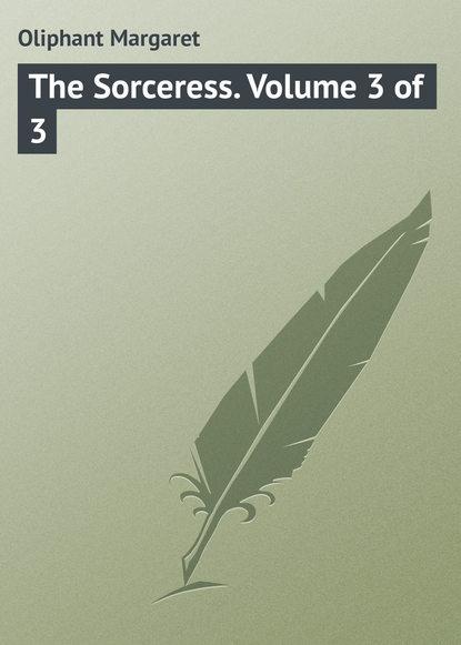 Маргарет Олифант The Sorceress. Volume 3 of 3 маргарет олифант the sorceress volume 1 of 3