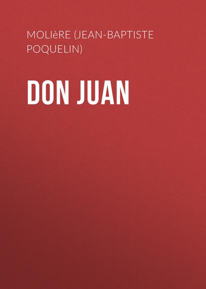 Мольер (Жан-Батист Поклен) Don Juan j raff reminiscenzen aus mozarts don juan op 45