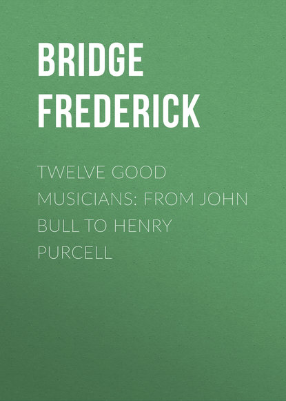 Фото - Bridge Frederick Twelve Good Musicians: From John Bull to Henry Purcell william hayman cummings the great musicians purcell