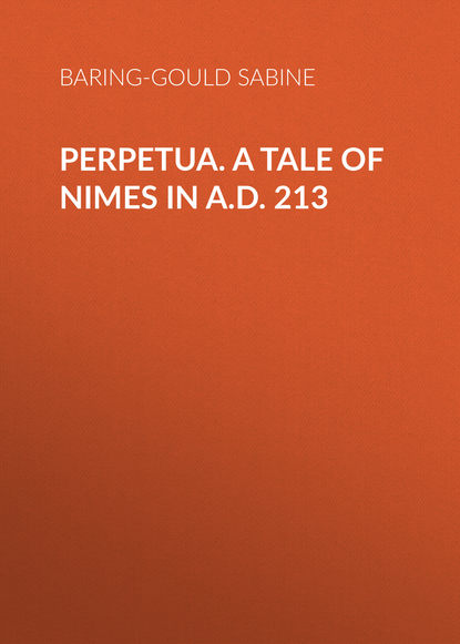 Baring-Gould Sabine Perpetua. A Tale of Nimes in A.D. 213 недорого