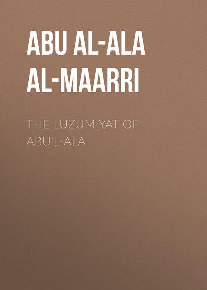 Abu al-Ala al-Maarri The Luzumiyat of Abu'l-Ala aníbal malvar ala de mosca