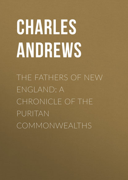 Andrews Charles McLean The Fathers of New England: A Chronicle of the Puritan Commonwealths the spirit of st andrews