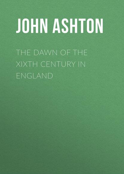 Ashton John The Dawn of the XIXth Century in England