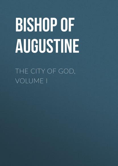 Bishop of Hippo Saint Augustine The City of God, Volume I st augustine of hippo saint augustine s anti pelagian writings