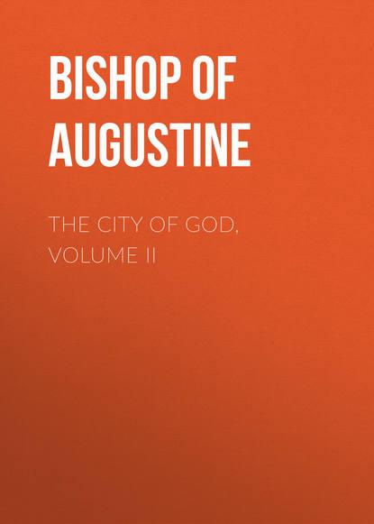 Bishop of Hippo Saint Augustine The City of God, Volume II st augustine of hippo saint augustine s anti pelagian writings