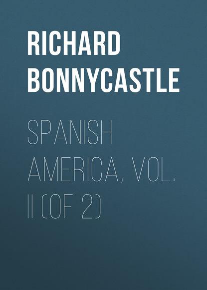 Bonnycastle Richard Henry Spanish America, Vol. II (of 2) bonnycastle richard henry spanish america vol ii of 2