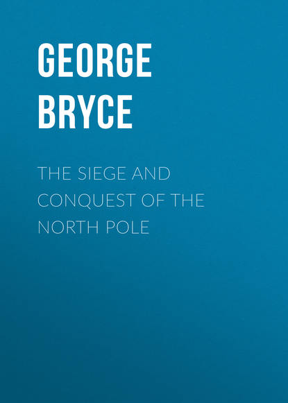 Фото - Bryce George The Siege and Conquest of the North Pole george warburton the conquest of canada vol 1