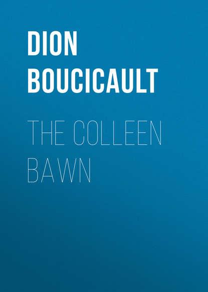 Dion Boucicault The Colleen Bawn dion boucicault the octoroon