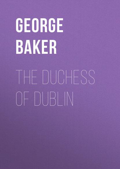 Baker George Melville The Duchess of Dublin webster john the duchess of malfi