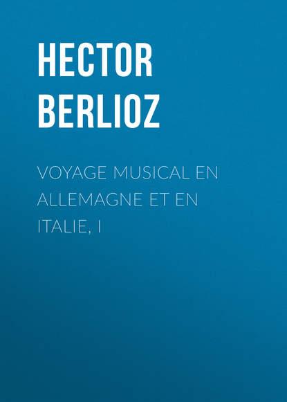Hector Berlioz Voyage musical en Allemagne et en Italie, I отсутствует voyage d un francois en italie t 3