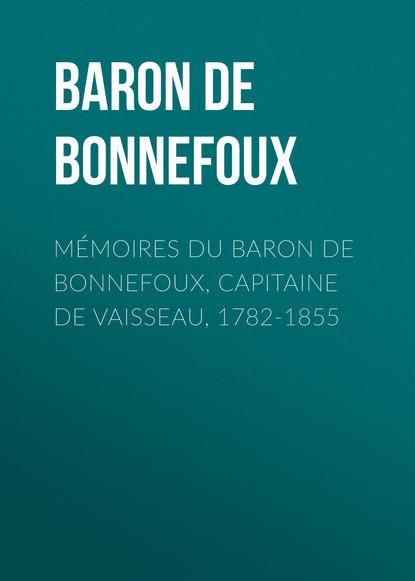Фото - Baron de Pierre-Marie-Joseph Bonnefoux Mémoires du Baron de Bonnefoux, Capitaine de vaisseau, 1782-1855 ремень baron baron mp002xm1k38x