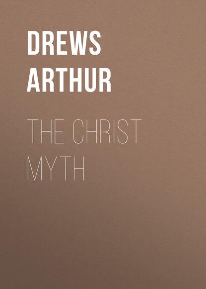 Drews Arthur The Christ Myth drews arthur nietzsches philosophie german edition