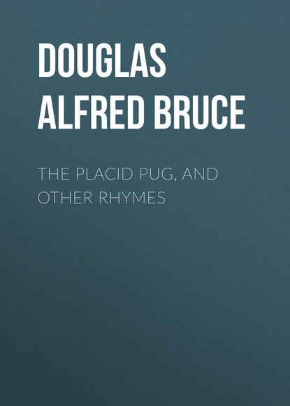Douglas Alfred Bruce The Placid Pug, and Other Rhymes douglas alfred bruce the placid pug and other rhymes