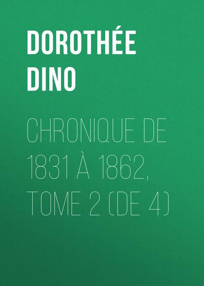 Dorothée Dino Chronique de 1831 à 1862, Tome 2 (de 4) николай берг записки о польских заговорах и восстаниях 1831 1862 годов