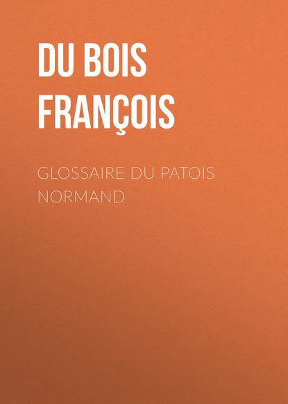 Фото - Du Bois Louis François Glossaire du patois normand du