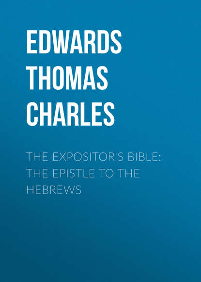 Edwards Thomas Charles The Expositor's Bible: The Epistle to the Hebrews karen armstrong the epistle of paul the apostle to the hebrews